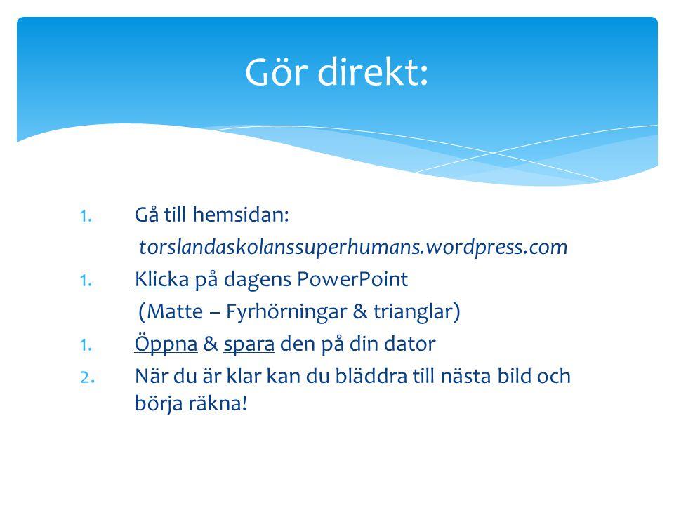 Gör direkt: Gå till hemsidan: Klicka på dagens PowerPoint