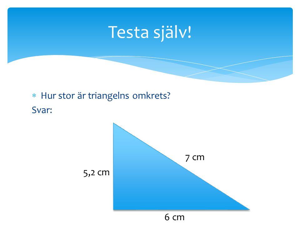 Testa själv! Hur stor är triangelns omkrets Svar: 7 cm 5,2 cm 6 cm