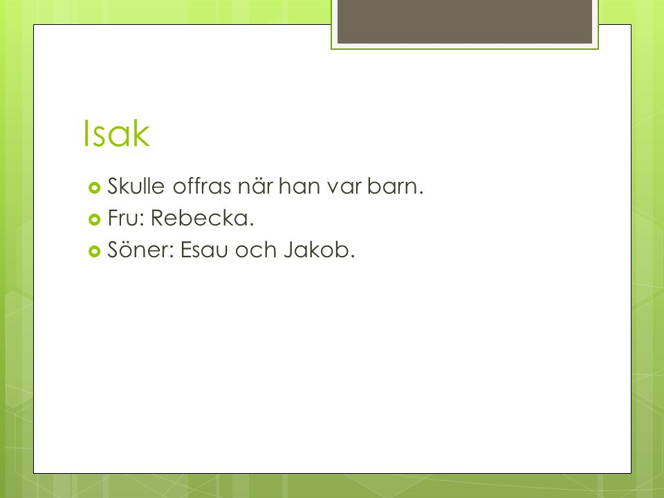 Isak Skulle offras när han var barn. Fru: Rebecka.