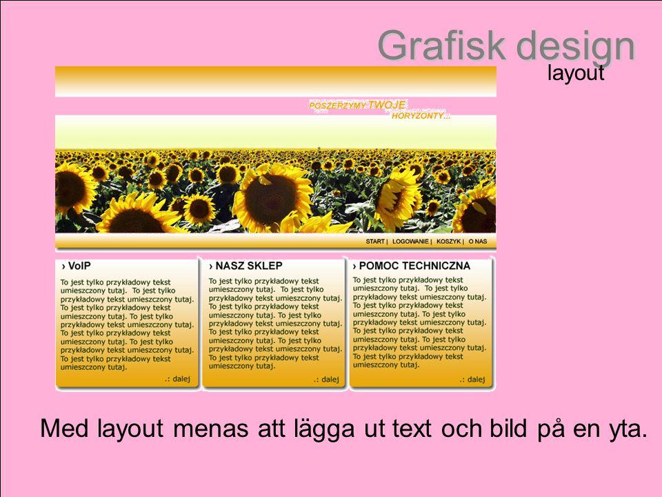 Med layout menas att lägga ut text och bild på en yta.