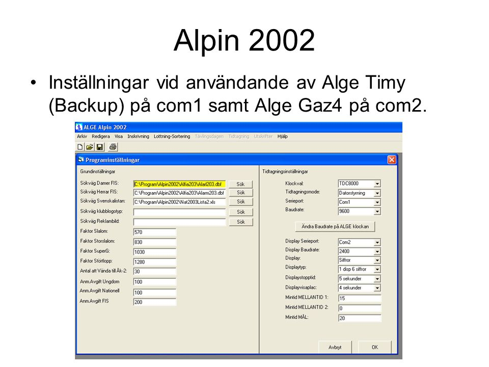 Alpin 2002 Inställningar vid användande av Alge Timy (Backup) på com1 samt Alge Gaz4 på com2.