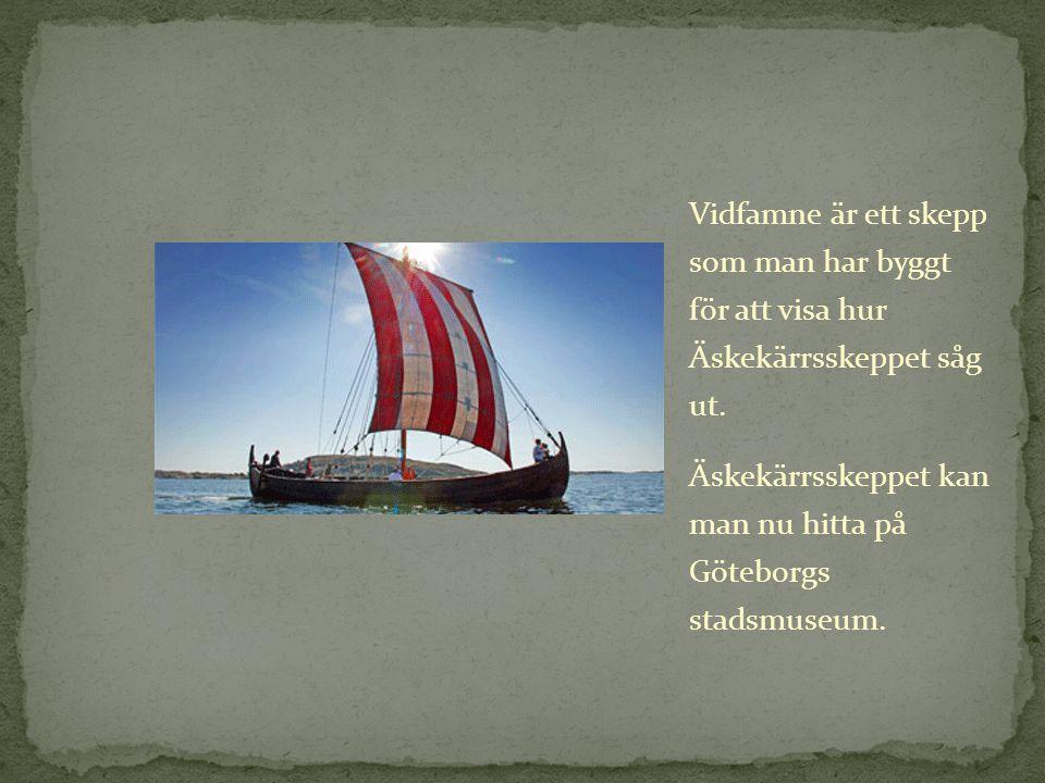 Vidfamne är ett skepp som man har byggt för att visa hur Äskekärrsskeppet såg ut.
