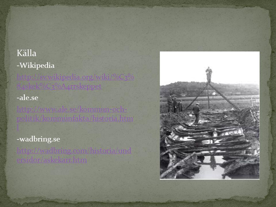 Källa -Wikipedia. http://sv.wikipedia.org/wiki/%C3% 84skek%C3%A4rrskeppet. -ale.se.