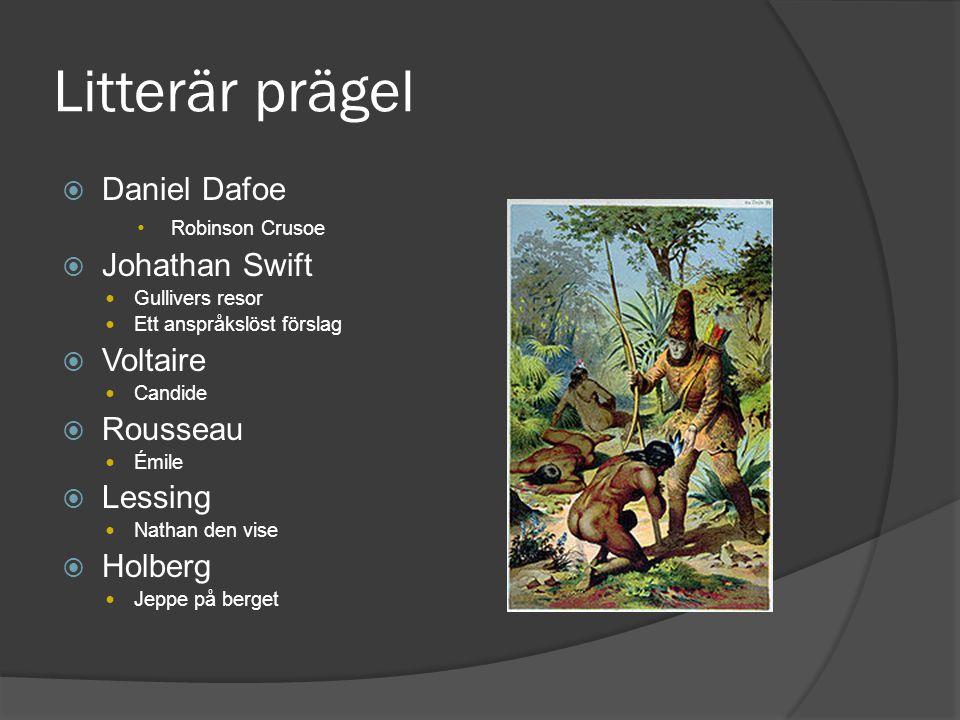 Litterär prägel Daniel Dafoe Johathan Swift Voltaire Rousseau Lessing