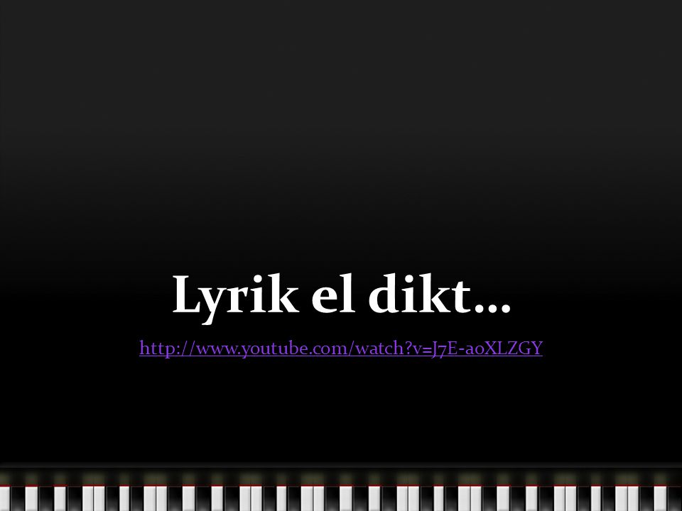 Lyrik el dikt… http://www.youtube.com/watch v=J7E-aoXLZGY