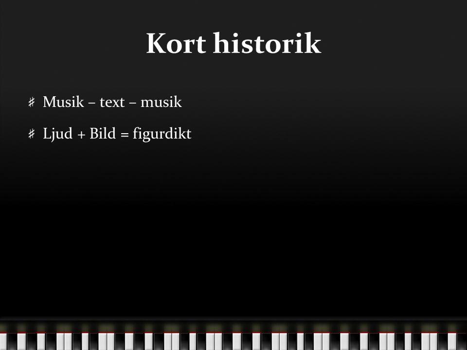 Kort historik Musik – text – musik Ljud + Bild = figurdikt