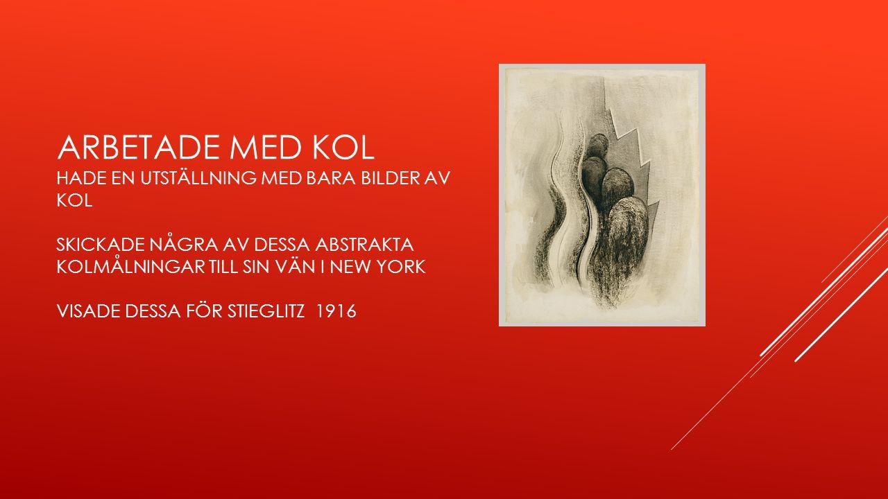 Arbetade med kol hade en utställning med bara bilder av kol Skickade några av dessa abstrakta kolmålningar till sin vän i New York visade dessa för Stieglitz 1916
