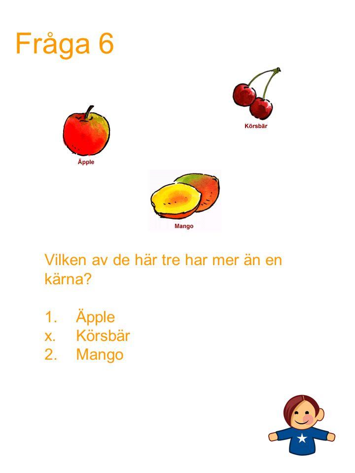 Vilken av de här tre har mer än en kärna Äpple Körsbär 2. Mango