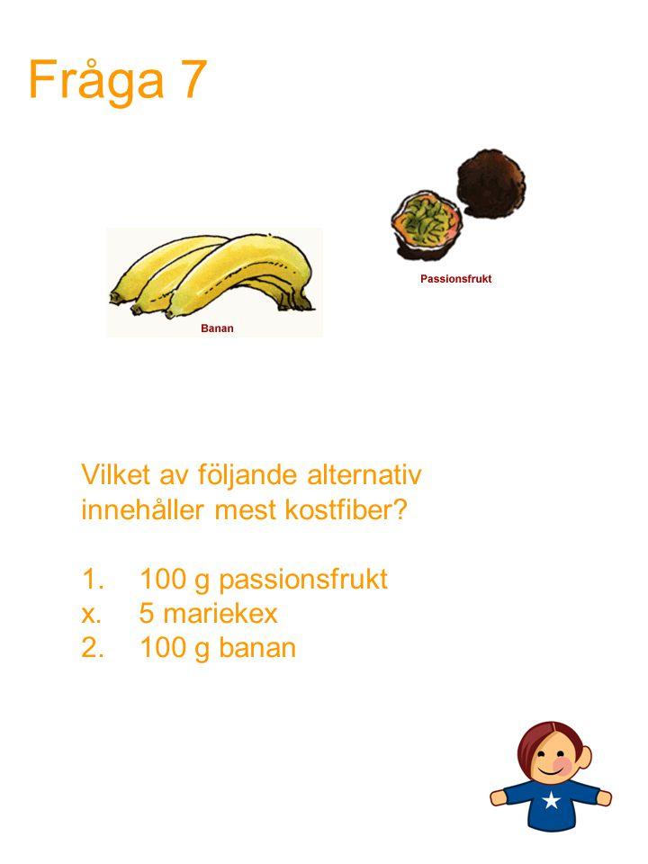 Fråga 7 Vilket av följande alternativ innehåller mest kostfiber