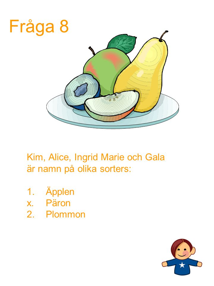 Fråga 8 Kim, Alice, Ingrid Marie och Gala är namn på olika sorters: