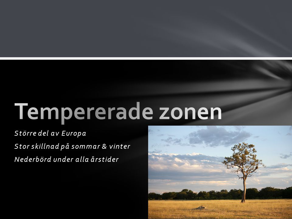 Tempererade zonen Större del av Europa