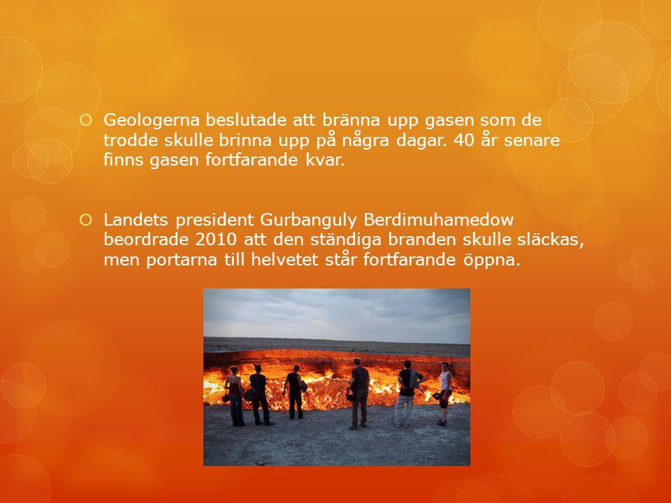 Geologerna beslutade att bränna upp gasen som de trodde skulle brinna upp på några dagar. 40 år senare finns gasen fortfarande kvar.