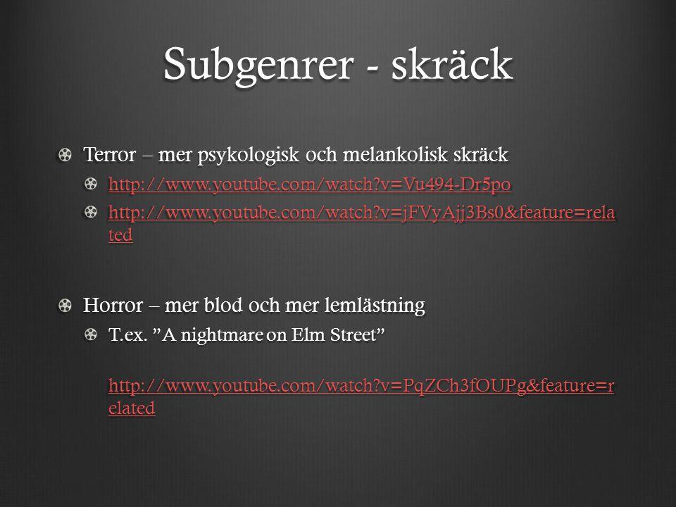 Subgenrer - skräck Terror – mer psykologisk och melankolisk skräck