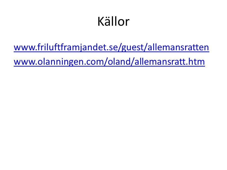 Källor www.friluftframjandet.se/guest/allemansratten www.olanningen.com/oland/allemansratt.htm