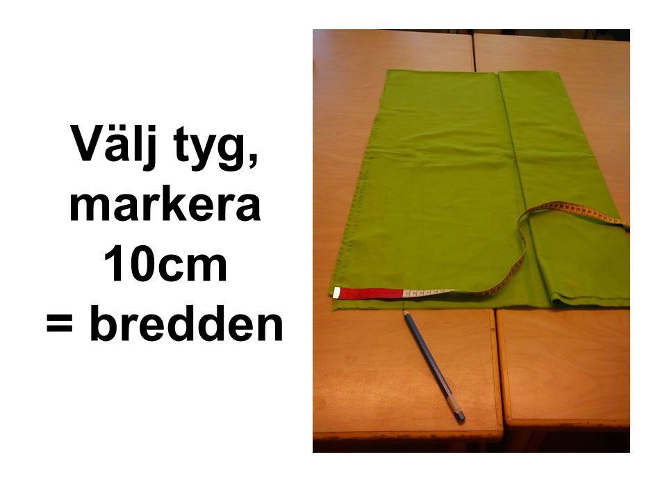 Välj tyg, markera 10cm = bredden