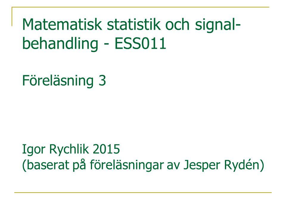 Matematisk statistik och signal-behandling - ESS011 Föreläsning 3 Igor Rychlik 2015 (baserat på föreläsningar av Jesper Rydén)