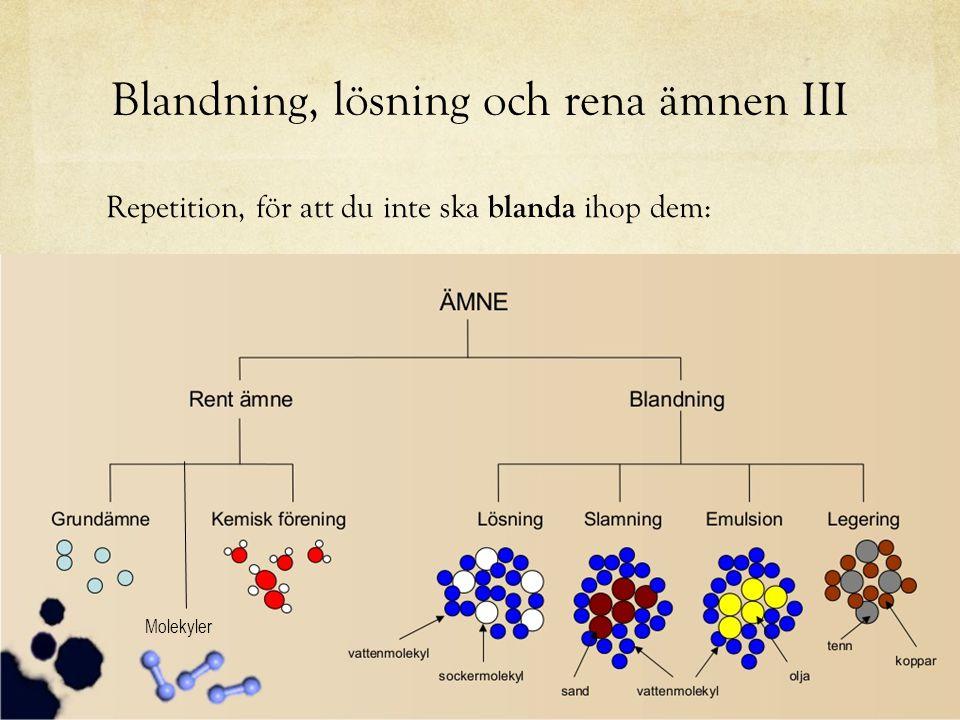Blandning, lösning och rena ämnen III