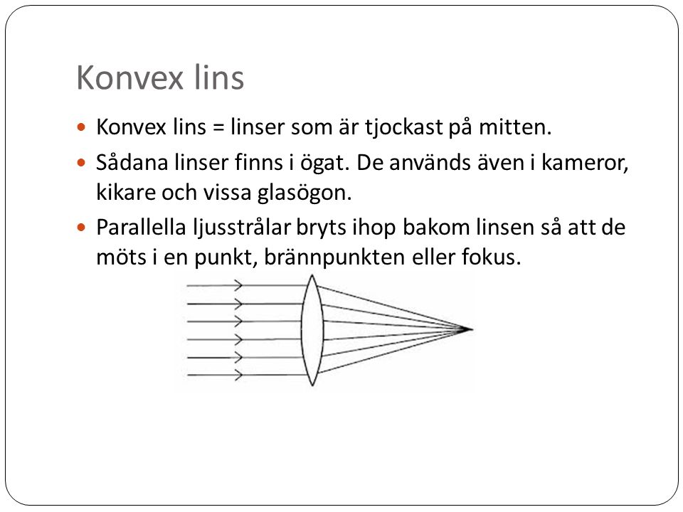 Konvex lins Konvex lins = linser som är tjockast på mitten.