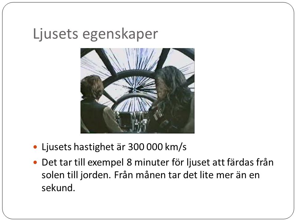 Ljusets egenskaper Ljusets hastighet är 300 000 km/s