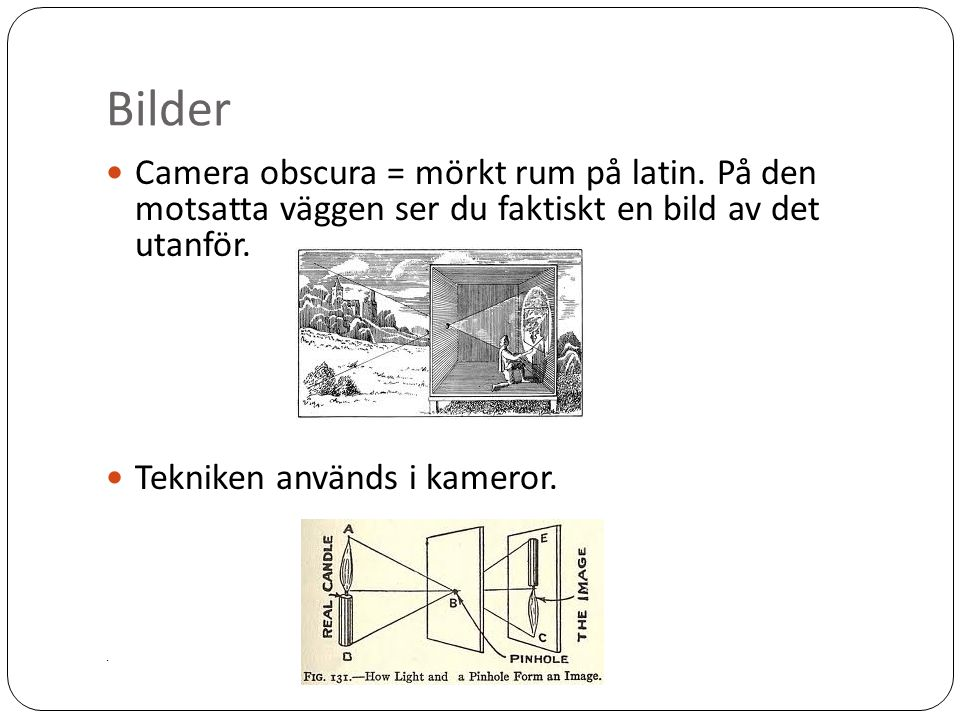 Bilder Camera obscura = mörkt rum på latin. På den motsatta väggen ser du faktiskt en bild av det utanför.