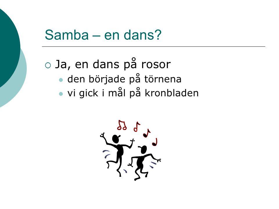 Samba – en dans Ja, en dans på rosor den började på törnena