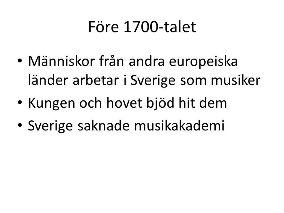 Före 1700-talet Människor från andra europeiska länder arbetar i Sverige som musiker. Kungen och hovet bjöd hit dem.