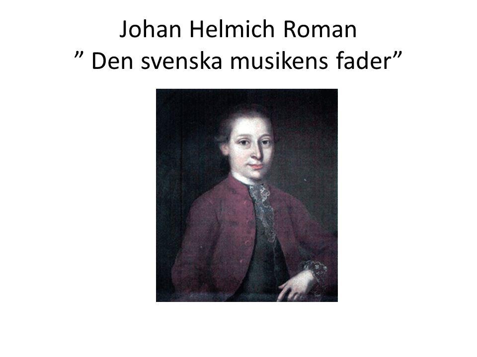 Johan Helmich Roman Den svenska musikens fader