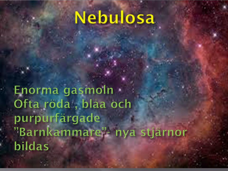 Nebulosa Enorma gasmoln Ofta röda , blåa och purpurfärgade Barnkammare - nya stjärnor bildas