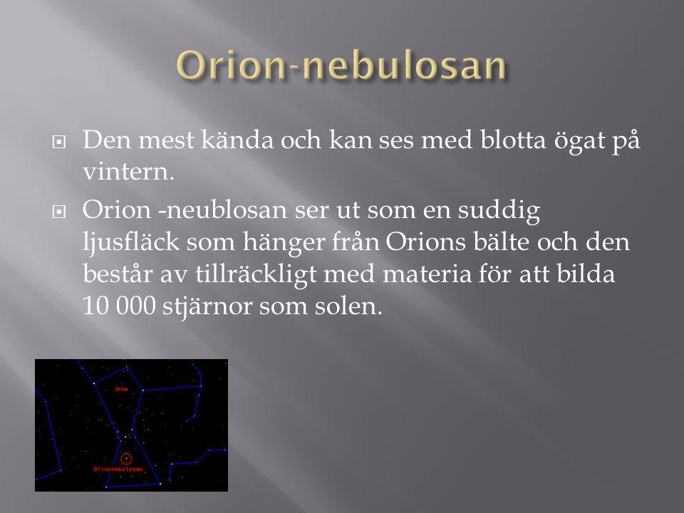 Orion-nebulosan Den mest kända och kan ses med blotta ögat på vintern.