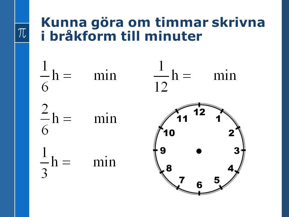 Kunna göra om timmar skrivna i bråkform till minuter