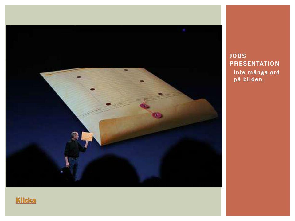 Jobs presentation Inte många ord på bilden. Klicka