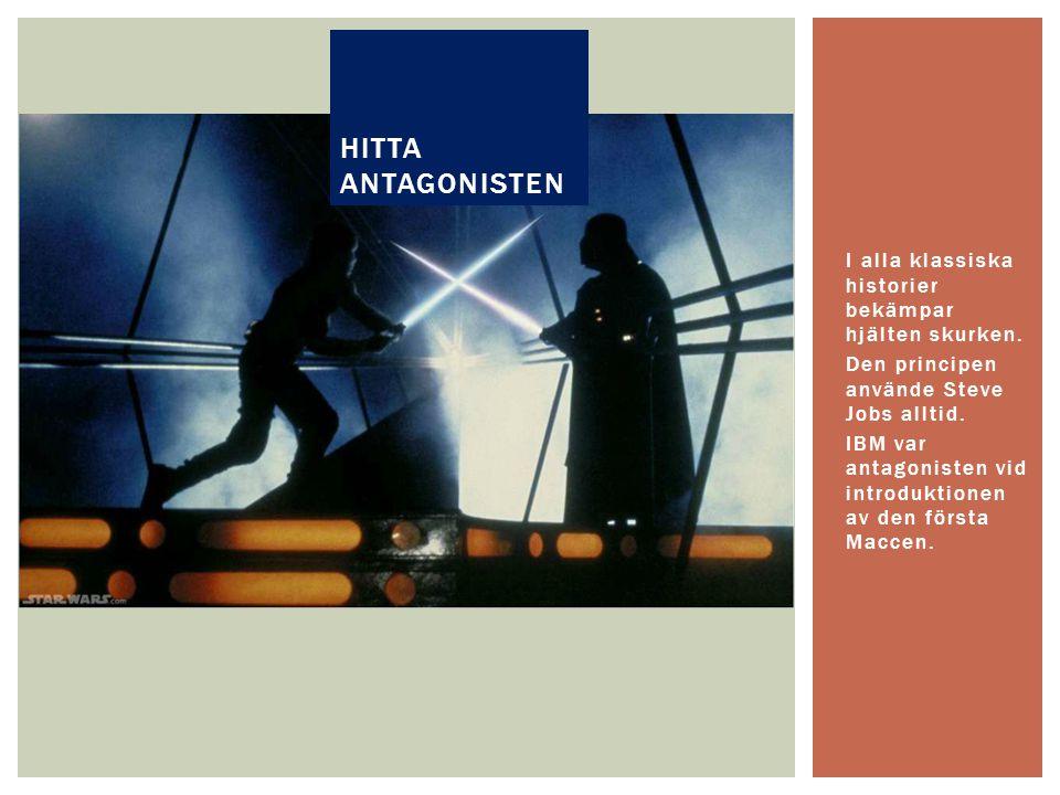 hitta antagonisten I alla klassiska historier bekämpar hjälten skurken. Den principen använde Steve Jobs alltid.