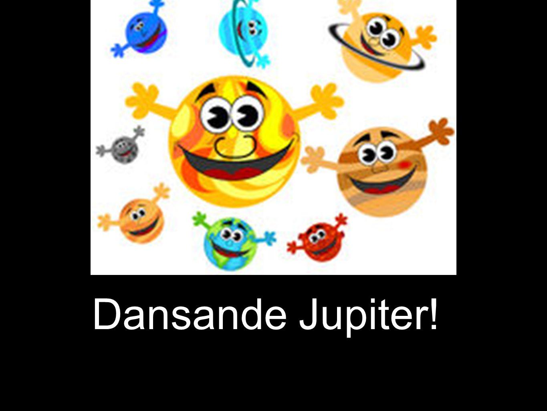 Dansande Jupiter!