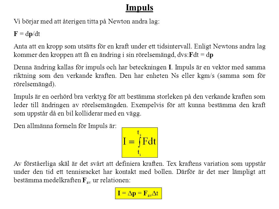 Impuls Vi börjar med att återigen titta på Newton andra lag: F = dp/dt