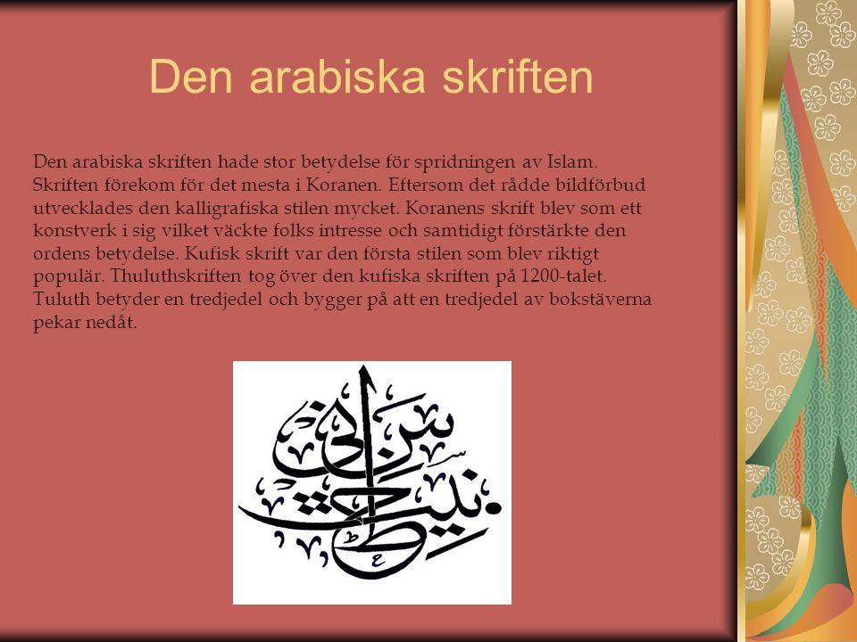 Den arabiska skriften Den arabiska skriften hade stor betydelse för spridningen av Islam.