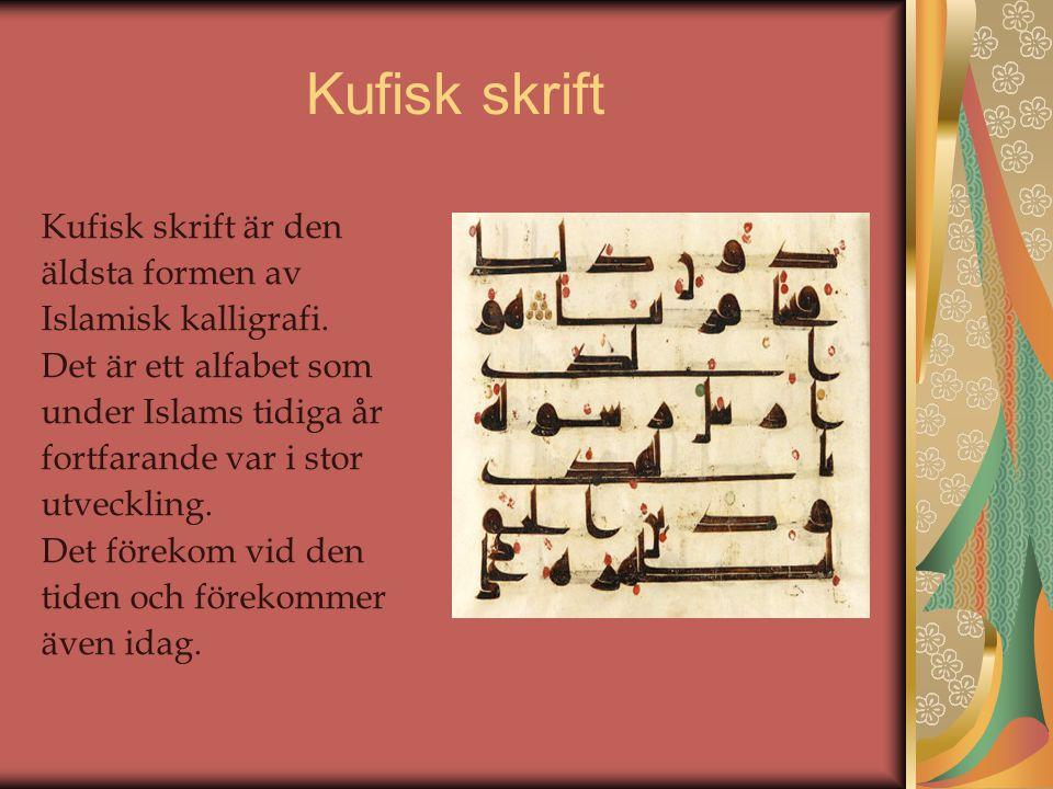 Kufisk skrift Kufisk skrift är den äldsta formen av