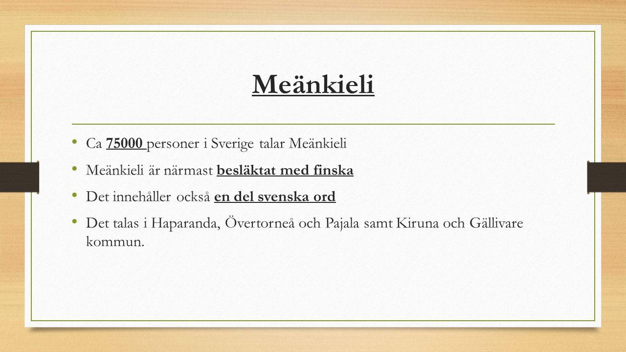 Meänkieli Ca 75000 personer i Sverige talar Meänkieli