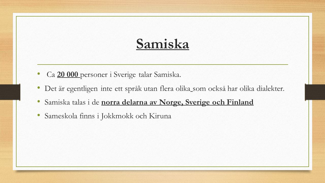 Samiska Ca 20 000 personer i Sverige talar Samiska.