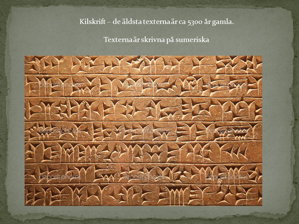 Kilskrift – de äldsta texterna är ca 5300 år gamla.