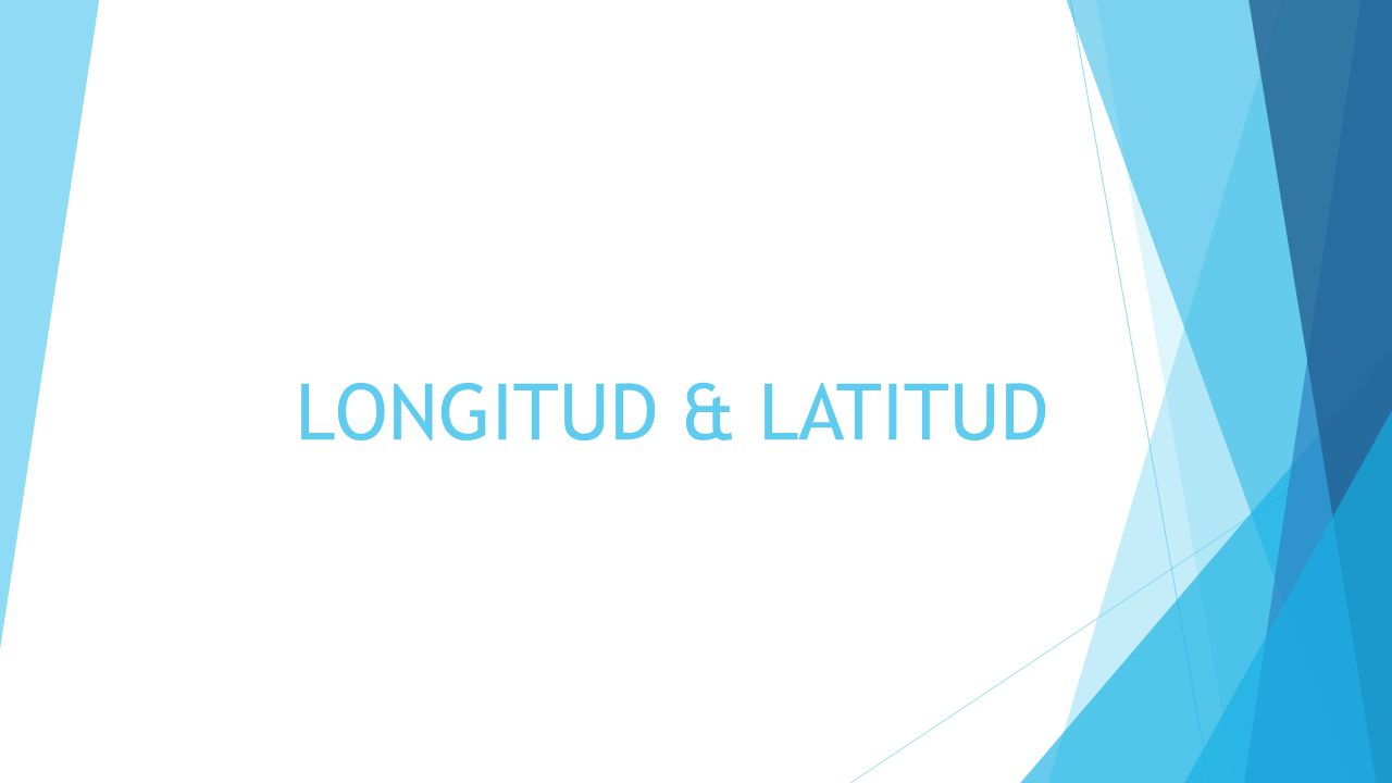 LONGITUD & LATITUD