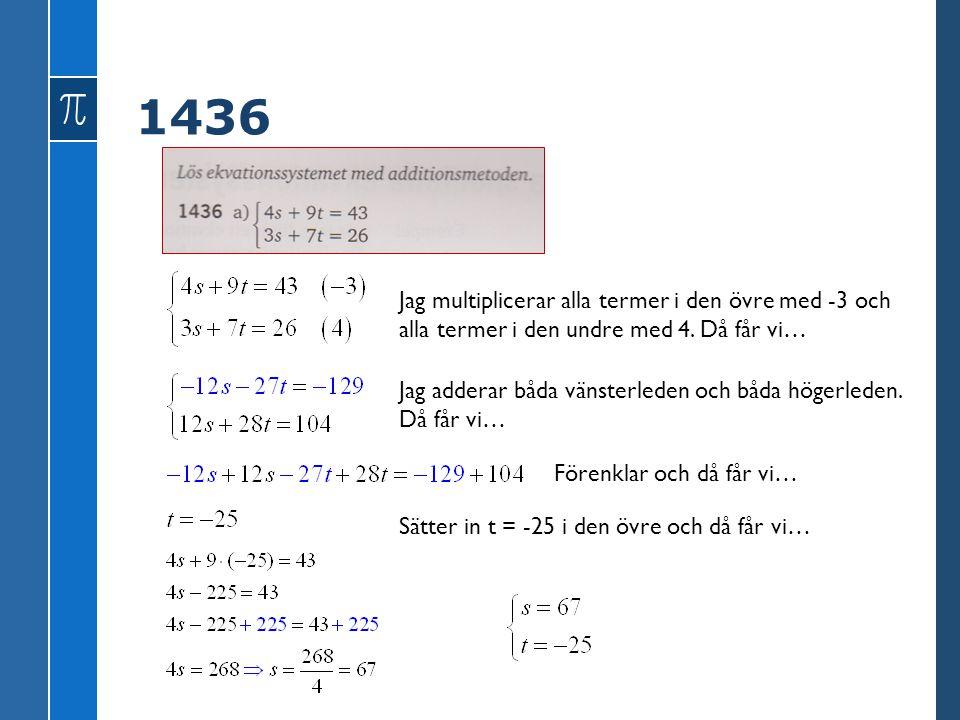 1436 Jag multiplicerar alla termer i den övre med -3 och alla termer i den undre med 4. Då får vi…