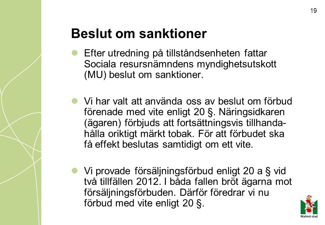 Beslut om sanktioner Efter utredning på tillståndsenheten fattar Sociala resursnämndens myndighetsutskott (MU) beslut om sanktioner.