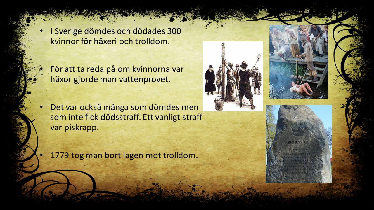 I Sverige dömdes och dödades 300 kvinnor för häxeri och trolldom.