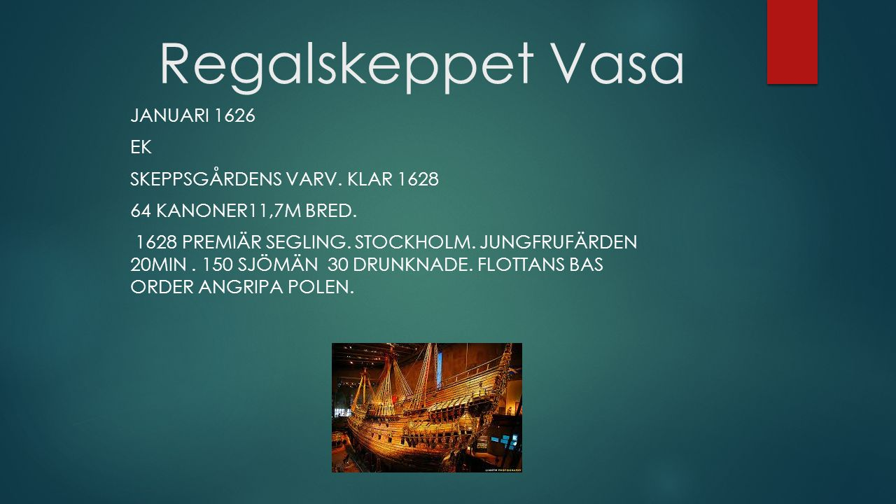 Regalskeppet Vasa Januari 1626 Ek Skeppsgårdens varv. Klar 1628