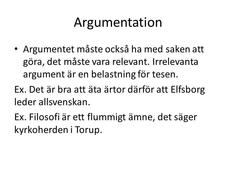 Argumentation Argumentet måste också ha med saken att göra, det måste vara relevant. Irrelevanta argument är en belastning för tesen.