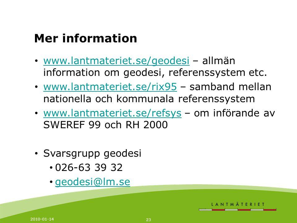 Mer information www.lantmateriet.se/geodesi – allmän information om geodesi, referenssystem etc.