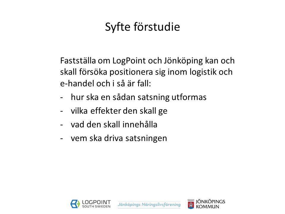 Syfte förstudie Fastställa om LogPoint och Jönköping kan och skall försöka positionera sig inom logistik och e-handel och i så är fall: