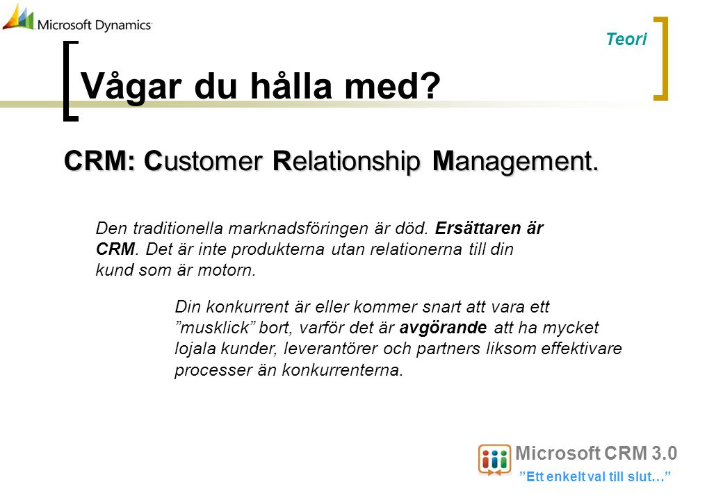 Vågar du hålla med CRM: Customer Relationship Management.