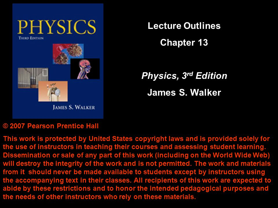 Lecture Outlines Chapter 13 Physics, 3rd Edition James S. Walker