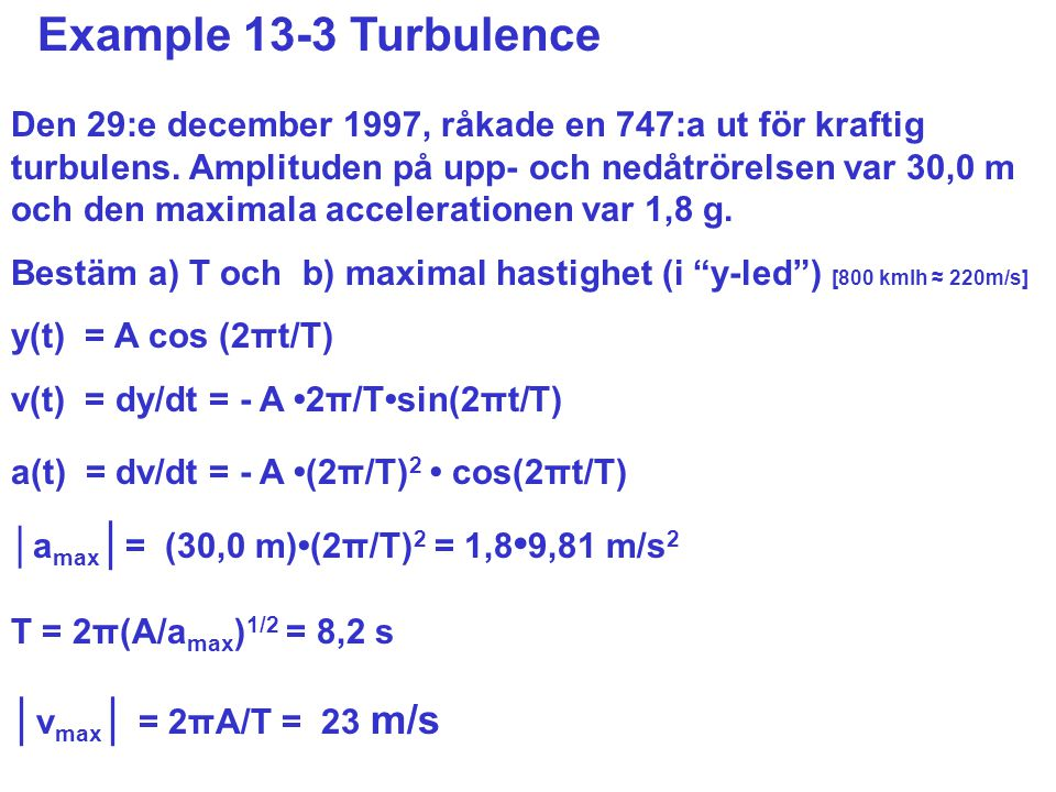 Example 13-3 Turbulence │vmax│ = 2πA/T = 23 m/s
